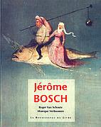 Jérôme Bosch by Roger Van Schoute