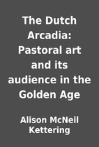 The Dutch Arcadia: Pastoral art and its…