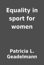 Equality in sport for women by Patricia L.…