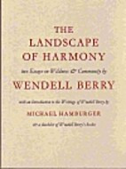 The landscape of harmony by Wendell Berry