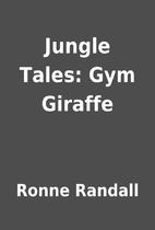 Jungle Tales: Gym Giraffe by Ronne Randall