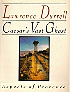 Caesar's vast ghost : aspects of Provence by…