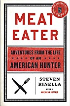 Meat Eater: Adventures from the Life of an…