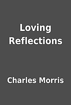 Loving Reflections by Charles Morris