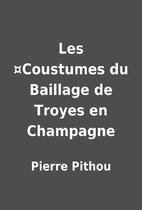 Les ¤Coustumes du Baillage de Troyes en…