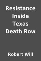Resistance Inside Texas Death Row by Robert…