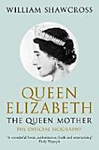 Queen Elizabeth the Queen Mother by William…