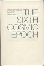 The Sixth Cosmic Epoch by Max Theon