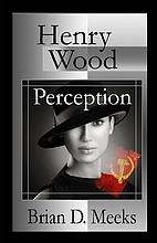 Henry Wood Perception by Brian Meeks