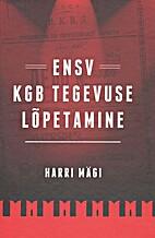 ENSV KGB tegevuse lõpetamine by Harri…