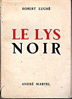 Le lys noir by Lugne Robert