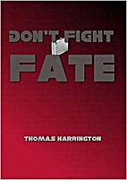 Don't Fight Fate by Thomas Harrington