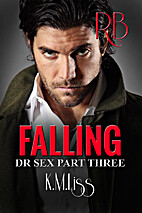 Falling (Dr Sex Series Book 3) by K.M. Liss