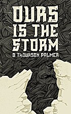 Ours Is the Storm by D. Thourson Palmer