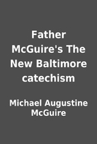 Father McGuire's The New Baltimore catechism…
