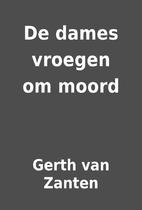 De dames vroegen om moord by Gerth van…