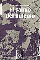 El salmo del milenio by Ramón López Castro