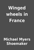 Winged wheels in France by Michael Myers…