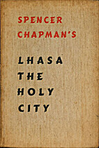 Lhasa the Holy City by F. Spencer Chapman