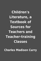 Children's Literature, a Textbook of Sources…