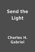 Send the Light by Charles H. Gabriel