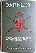 Darnley: A Romance of the Times of Henry…