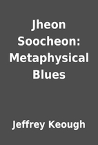 Jheon Soocheon: Metaphysical Blues by…