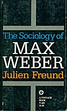 The Sociology of Max Weber by Julien Freund