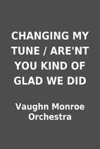 CHANGING MY TUNE / ARE'NT YOU KIND OF GLAD…