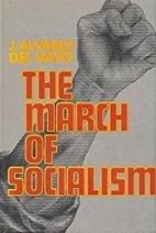 The march of socialism by Julio Alvarez del…