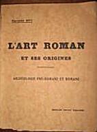 L'Art Roman et ses origines : archéologie…