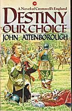 Destiny Our Choice by John Attenborough
