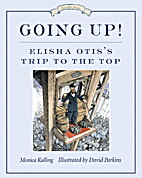 Going Up!: Elisha Otis's Trip to the Top by…