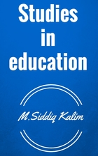 Studies in education by M. Siddiq Kalim