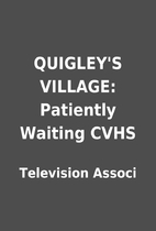 QUIGLEY'S VILLAGE: Patiently Waiting CVHS by…