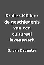 Kröller-Müller : de geschiedenis van een…