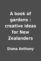 A book of gardens : creative ideas for New…