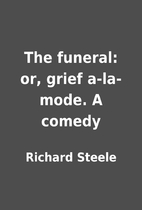 The funeral: or, grief a-la-mode. A comedy…