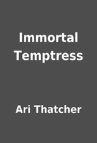 Immortal Temptress by Ari Thatcher