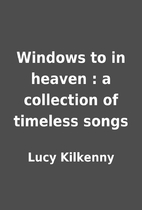 Windows to in heaven : a collection of…