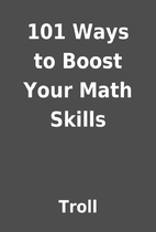 101 Ways to Boost Your Math Skills by Troll