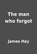 The man who forgot by James Hay