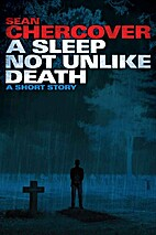 A Sleep Not Unlike Death by Sean Chercover