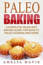 Paleo Baking: A Complete Paleo Diet Baking…