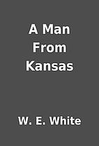 A Man From Kansas by W. E. White