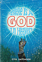 There is a God in heaven by Otis Gatewood