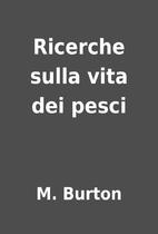 Ricerche sulla vita dei pesci by M. Burton