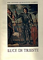 Luce di Trieste by Pier Antonio Quarantotti…