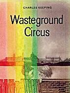 Wasteground Circus by Charles Keeping