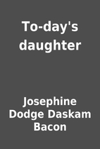 To-day's daughter by Josephine Dodge…
